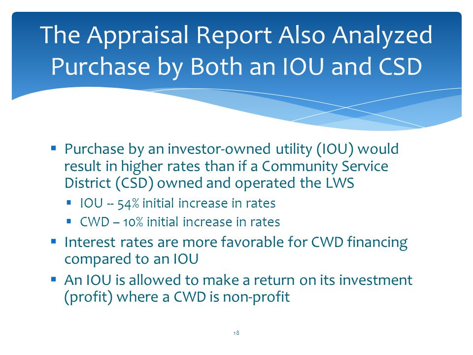  Purchase by an investor-owned utility (IOU) would result in higher rates than if a Community Service District (CSD) owned and operated the LWS  IOU