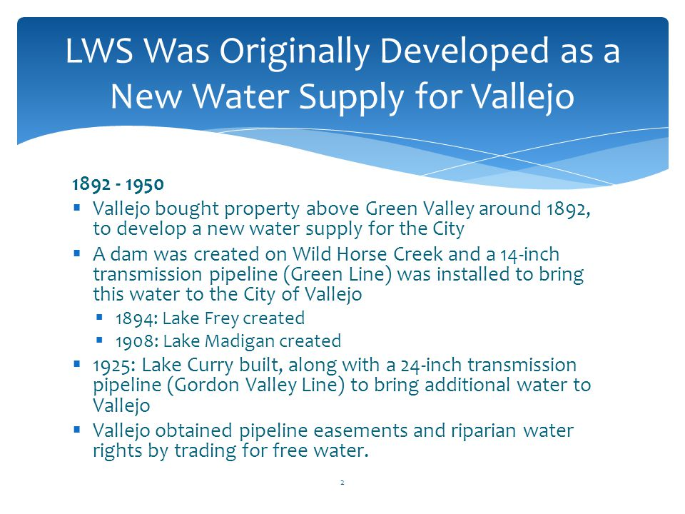 1892 - 1950  Vallejo bought property above Green Valley around 1892, to develop a new water supply for the City  A dam was created on Wild Horse Cre
