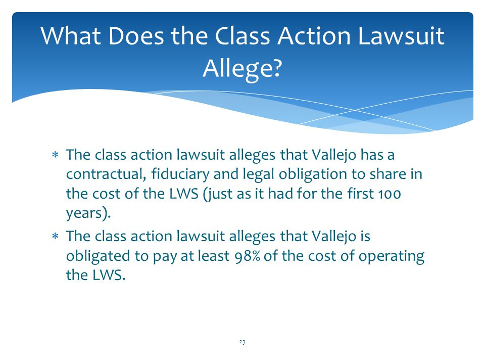  The class action lawsuit alleges that Vallejo has a contractual, fiduciary and legal obligation to share in the cost of the LWS (just as it had for