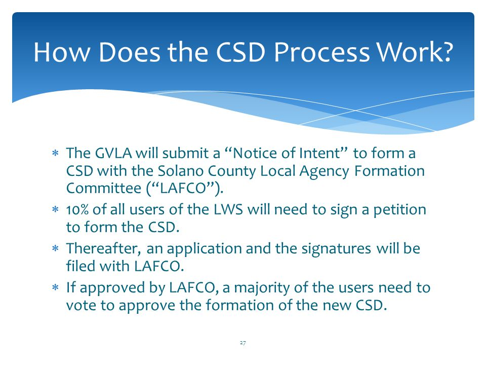 " The GVLA will submit a ""Notice of Intent"" to form a CSD with the Solano County Local Agency Formation Committee (""LAFCO"").  10% of all users of the"
