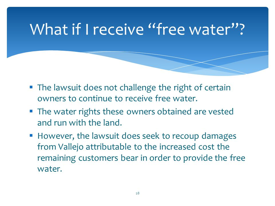  The lawsuit does not challenge the right of certain owners to continue to receive free water.  The water rights these owners obtained are vested an