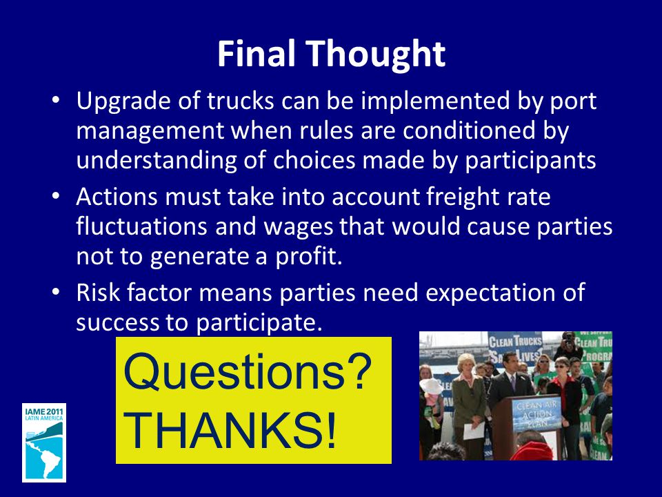 Final Thought Upgrade of trucks can be implemented by port management when rules are conditioned by understanding of choices made by participants Actions must take into account freight rate fluctuations and wages that would cause parties not to generate a profit.