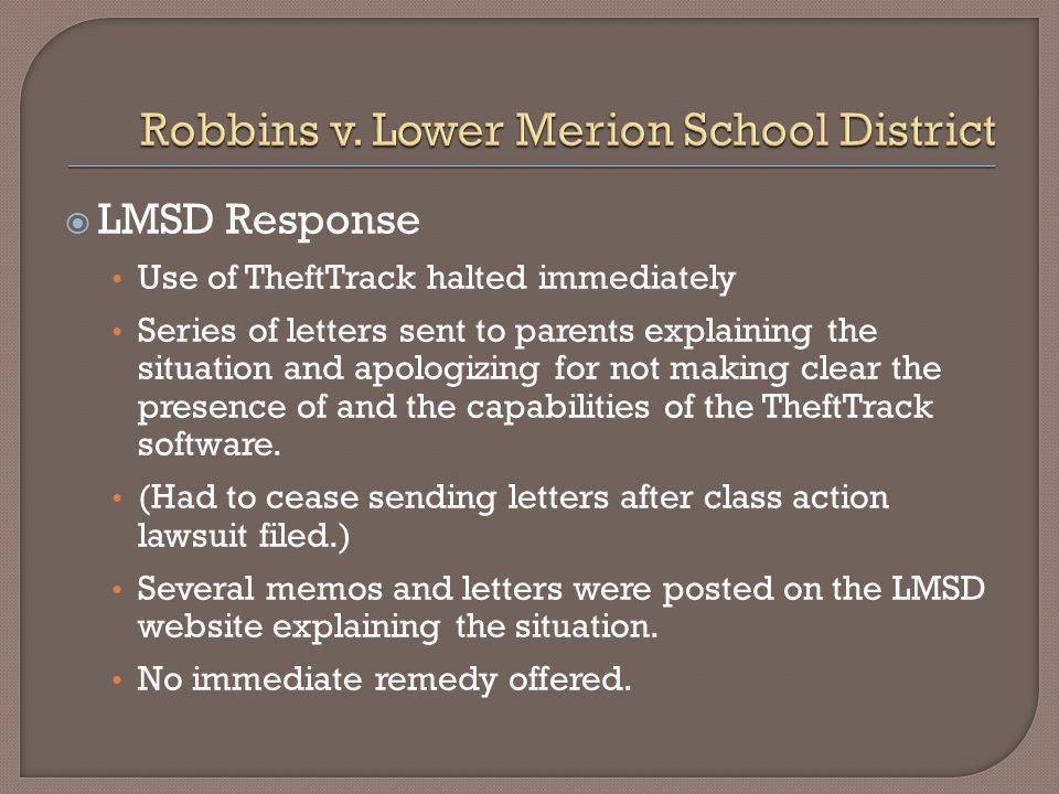  LMSD Response Use of TheftTrack halted immediately Series of letters sent to parents explaining the situation and apologizing for not making clear the presence of and the capabilities of the TheftTrack software.
