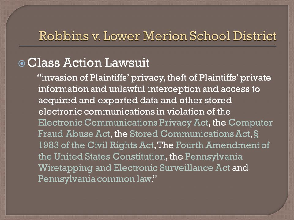  Class Action Lawsuit invasion of Plaintiffs' privacy, theft of Plaintiffs' private information and unlawful interception and access to acquired and exported data and other stored electronic communications in violation of the Electronic Communications Privacy Act, the Computer Fraud Abuse Act, the Stored Communications Act, § 1983 of the Civil Rights Act, The Fourth Amendment of the United States Constitution, the Pennsylvania Wiretapping and Electronic Surveillance Act and Pennsylvania common law.