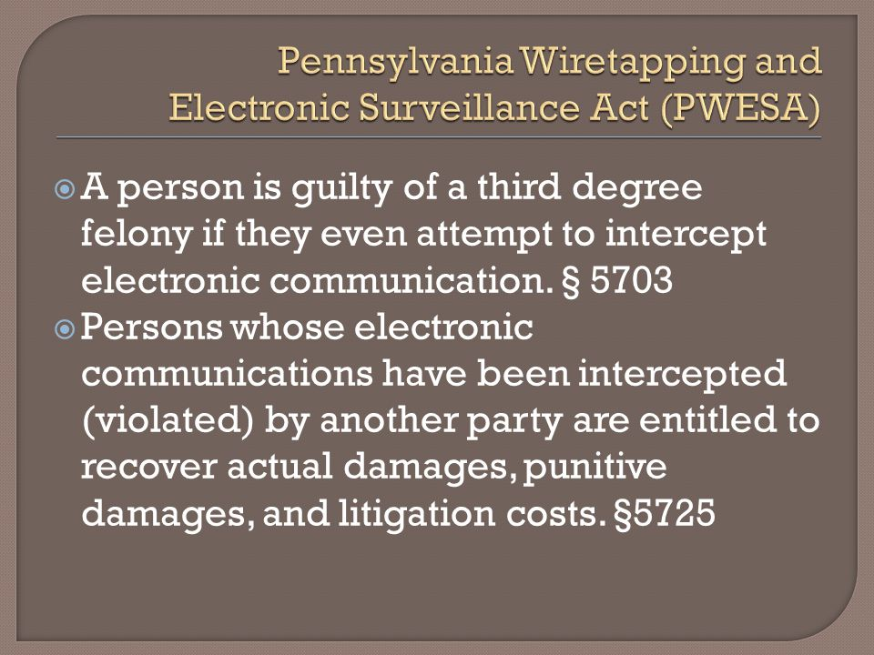  A person is guilty of a third degree felony if they even attempt to intercept electronic communication. § 5703  Persons whose electronic communicat