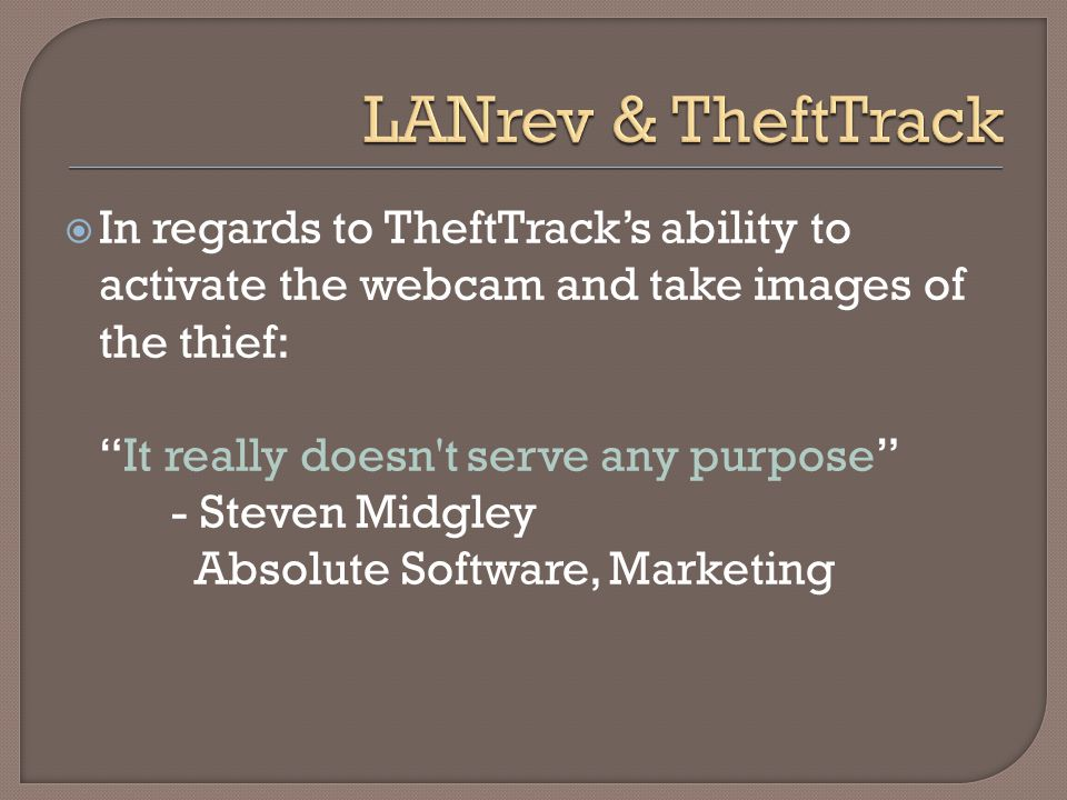 " In regards to TheftTrack's ability to activate the webcam and take images of the thief: ""It really doesn't serve any purpose"" - Steven Midgley Absol"