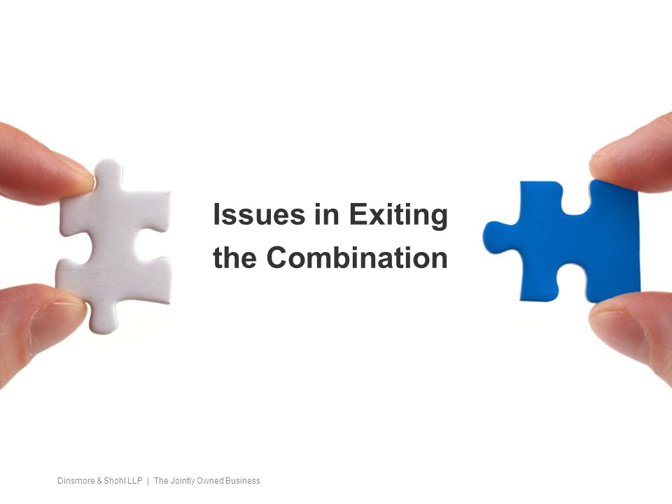 Issues in Exiting the Combination Dinsmore & Shohl LLP | The Jointly Owned Business
