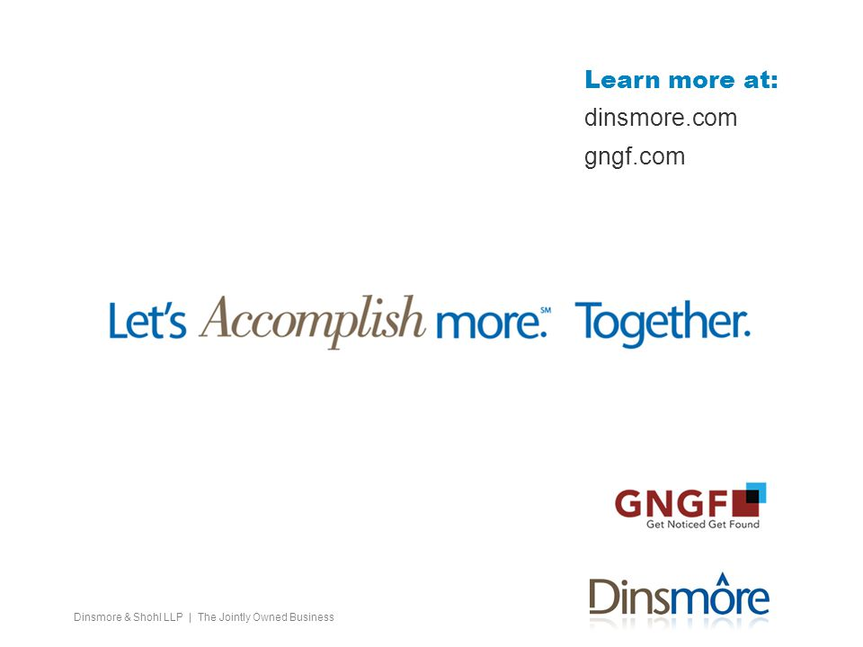 Dinsmore & Shohl LLP | The Jointly Owned Business Learn more at: dinsmore.com gngf.com