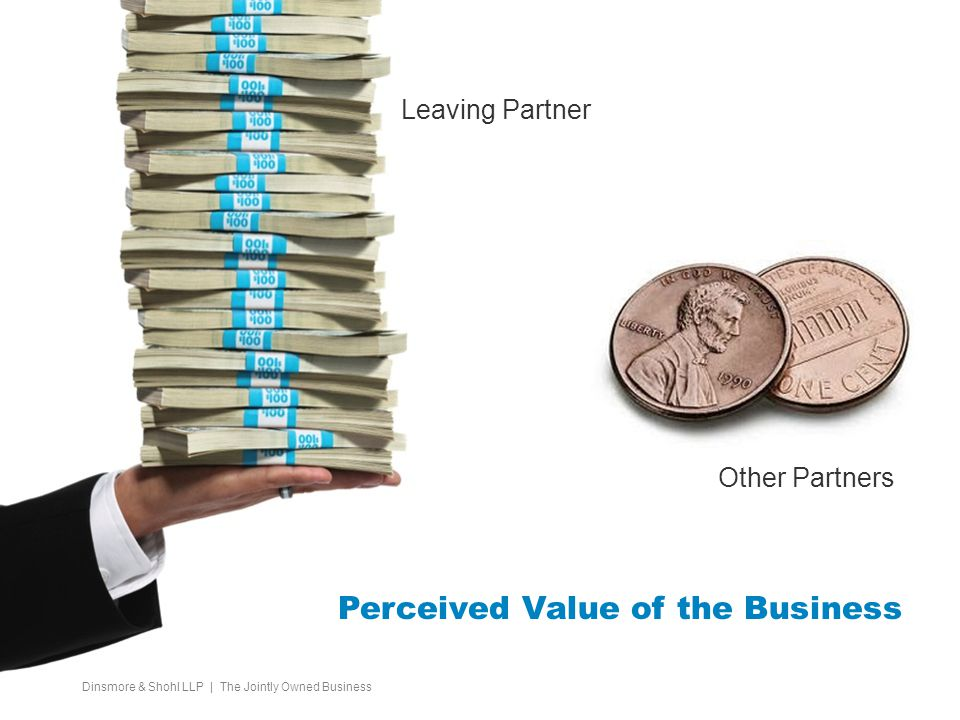 Perceived Value of the Business Leaving Partner Other Partners Dinsmore & Shohl LLP | The Jointly Owned Business