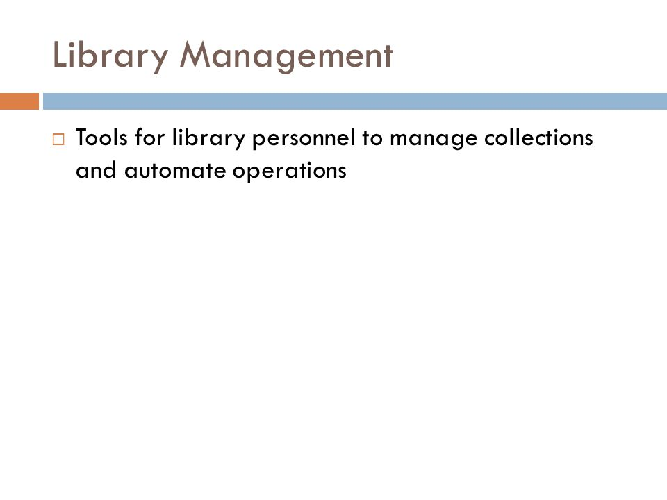 Library Management  Tools for library personnel to manage collections and automate operations