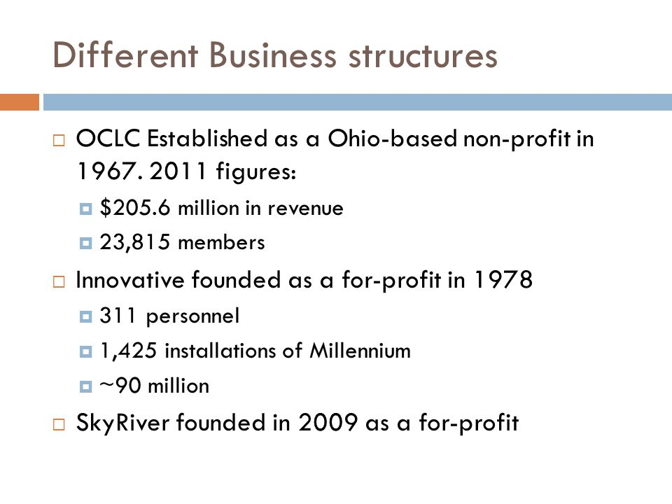 Different Business structures  OCLC Established as a Ohio-based non-profit in 1967.