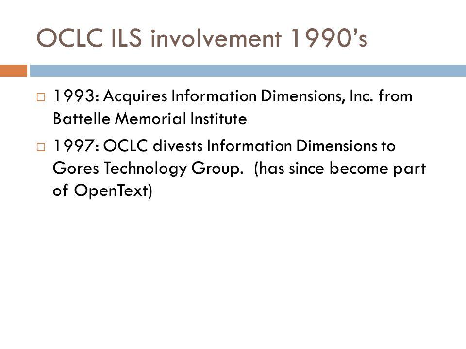 OCLC ILS involvement 1990's  1993: Acquires Information Dimensions, Inc.