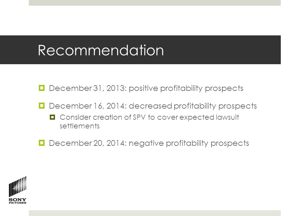 Recommendation  December 31, 2013: positive profitability prospects  December 16, 2014: decreased profitability prospects  Consider creation of SPV to cover expected lawsuit settlements  December 20, 2014: negative profitability prospects