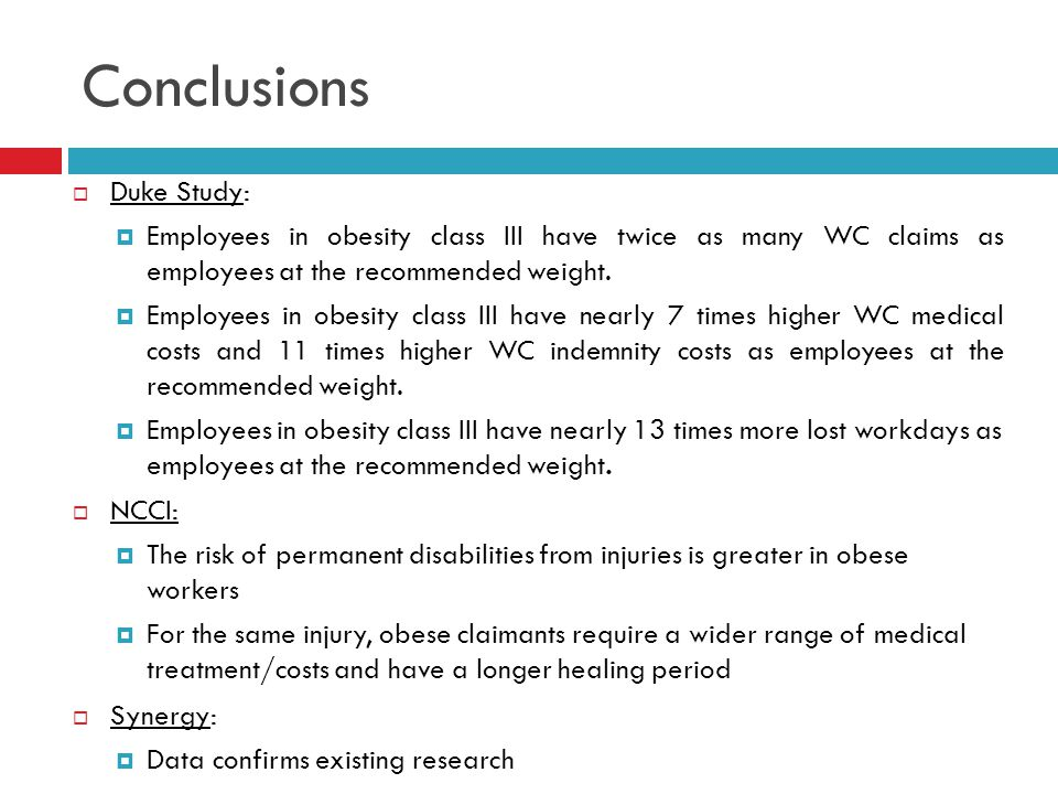 Conclusions  Duke Study:  Employees in obesity class III have twice as many WC claims as employees at the recommended weight.