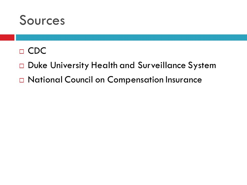 Sources  CDC  Duke University Health and Surveillance System  National Council on Compensation Insurance