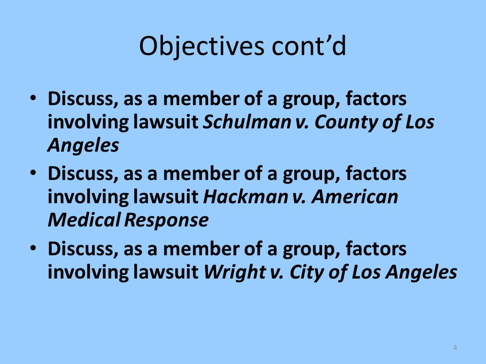 4 Objectives cont'd Discuss, as a member of a group, factors involving lawsuit Schulman v. County of Los Angeles Discuss, as a member of a group, fact