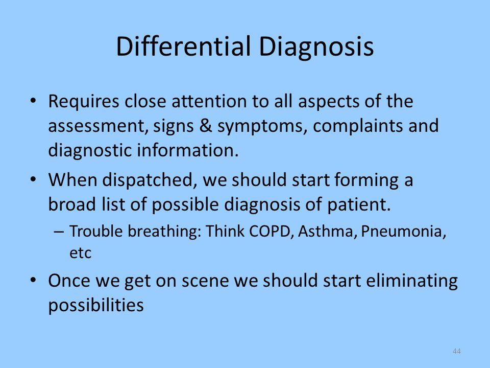 44 Differential Diagnosis Requires close attention to all aspects of the assessment, signs & symptoms, complaints and diagnostic information. When dis