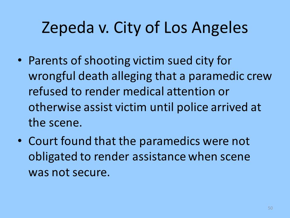 50 Zepeda v. City of Los Angeles Parents of shooting victim sued city for wrongful death alleging that a paramedic crew refused to render medical atte