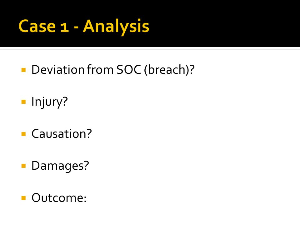  Deviation from SOC (breach)  Injury  Causation  Damages  Outcome: