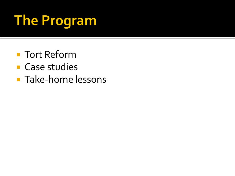  Tort Reform  Case studies  Take-home lessons