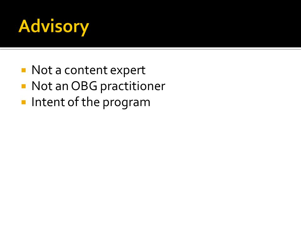  Not a content expert  Not an OBG practitioner  Intent of the program