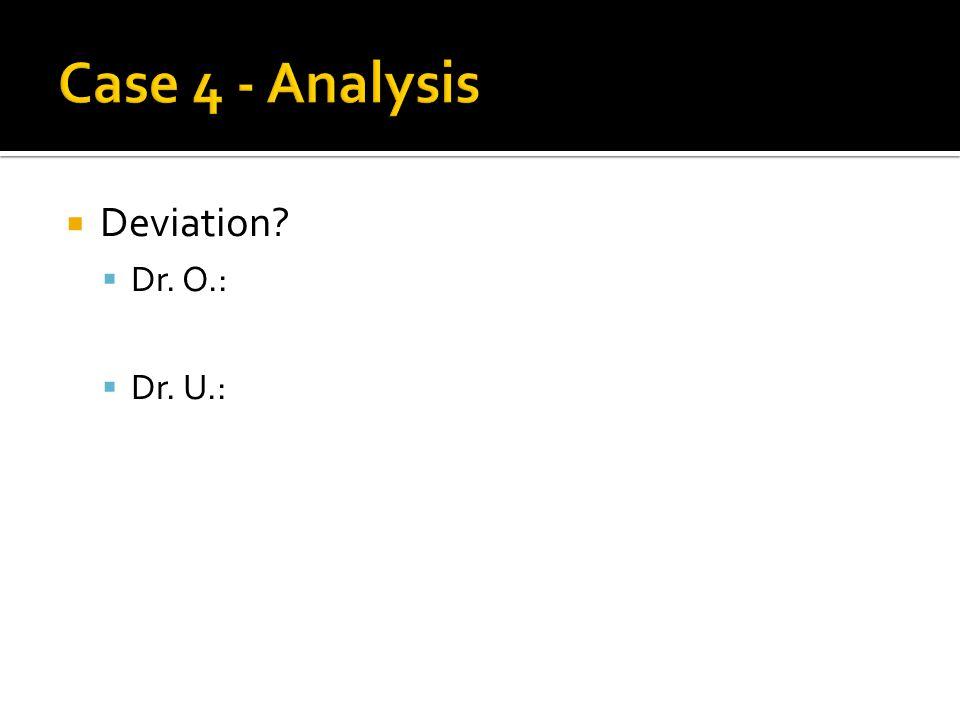  Deviation?  Dr. O.:  Dr. U.: