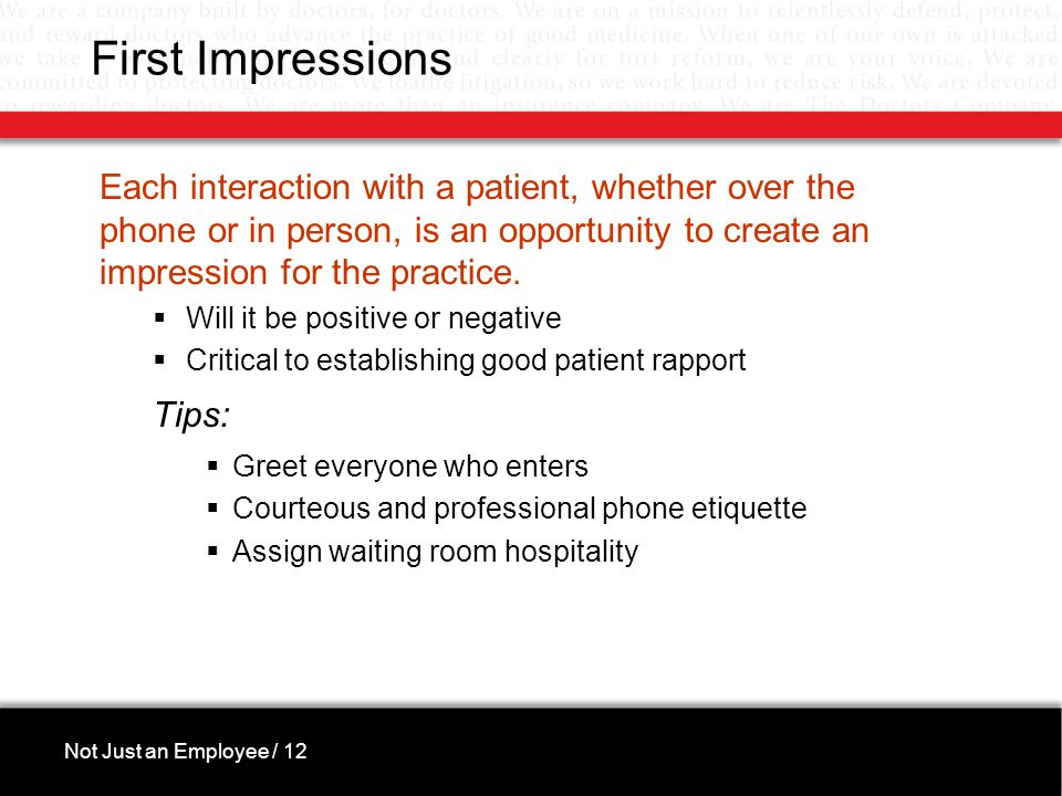 First Impressions Each interaction with a patient, whether over the phone or in person, is an opportunity to create an impression for the practice.