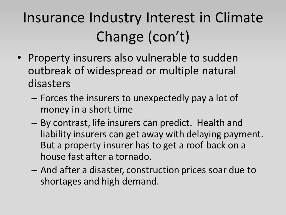 Insurance Industry Interest in Climate Change (con't) Property insurers also vulnerable to sudden outbreak of widespread or multiple natural disasters