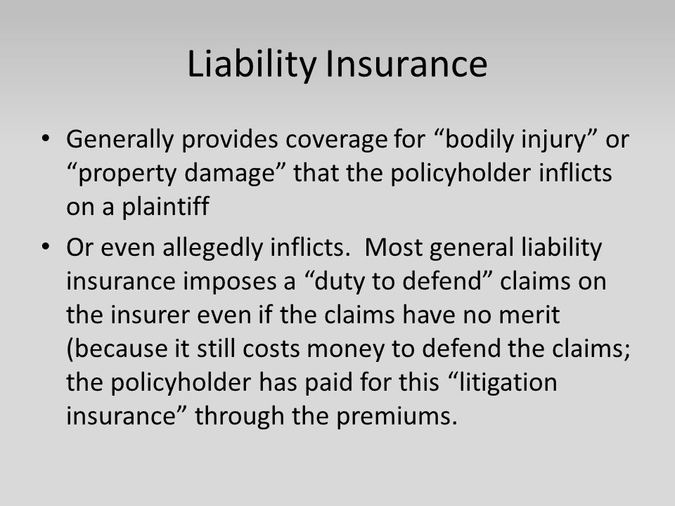 "Liability Insurance Generally provides coverage for ""bodily injury"" or ""property damage"" that the policyholder inflicts on a plaintiff Or even alleged"