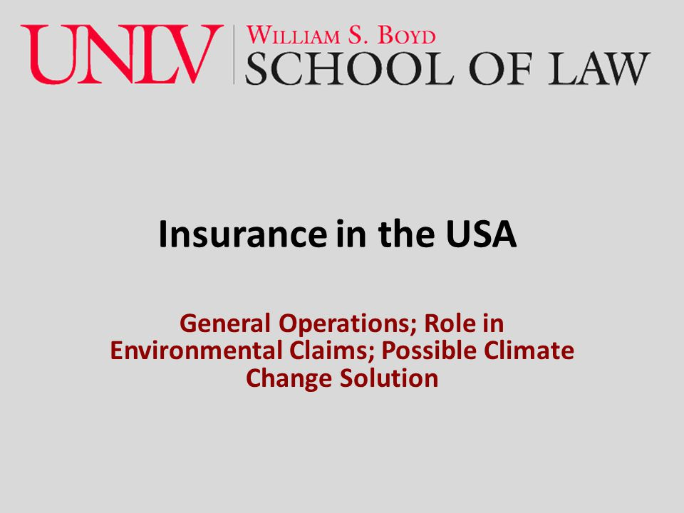 Insurance in the USA General Operations; Role in Environmental Claims; Possible Climate Change Solution