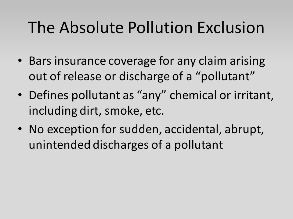 "The Absolute Pollution Exclusion Bars insurance coverage for any claim arising out of release or discharge of a ""pollutant"" Defines pollutant as ""any"""