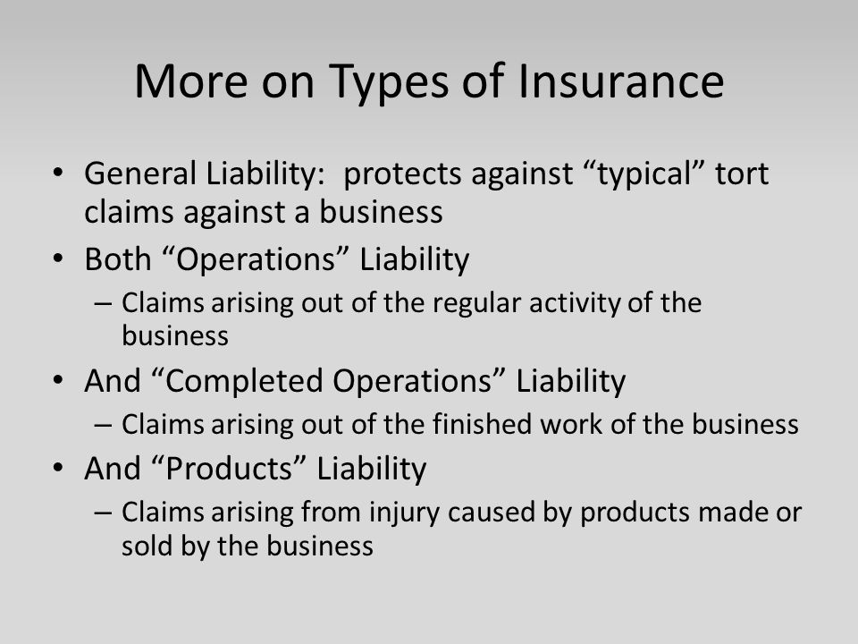 More on Types of Insurance Specialized Liability Directors & Officers Liability Professional Liability Errors & Omissions Employment Practices Liability Employers' Liability/Workers Compensation
