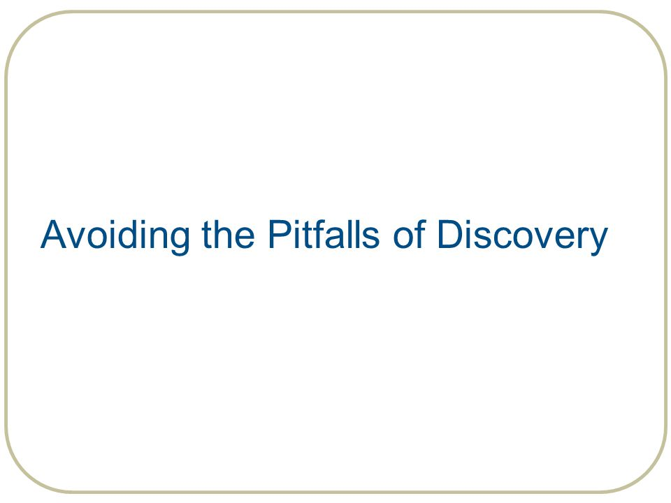 Avoiding the Pitfalls of Discovery