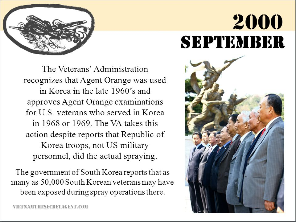 The Veterans' Administration recognizes that Agent Orange was used in Korea in the late 1960's and approves Agent Orange examinations for U.S.