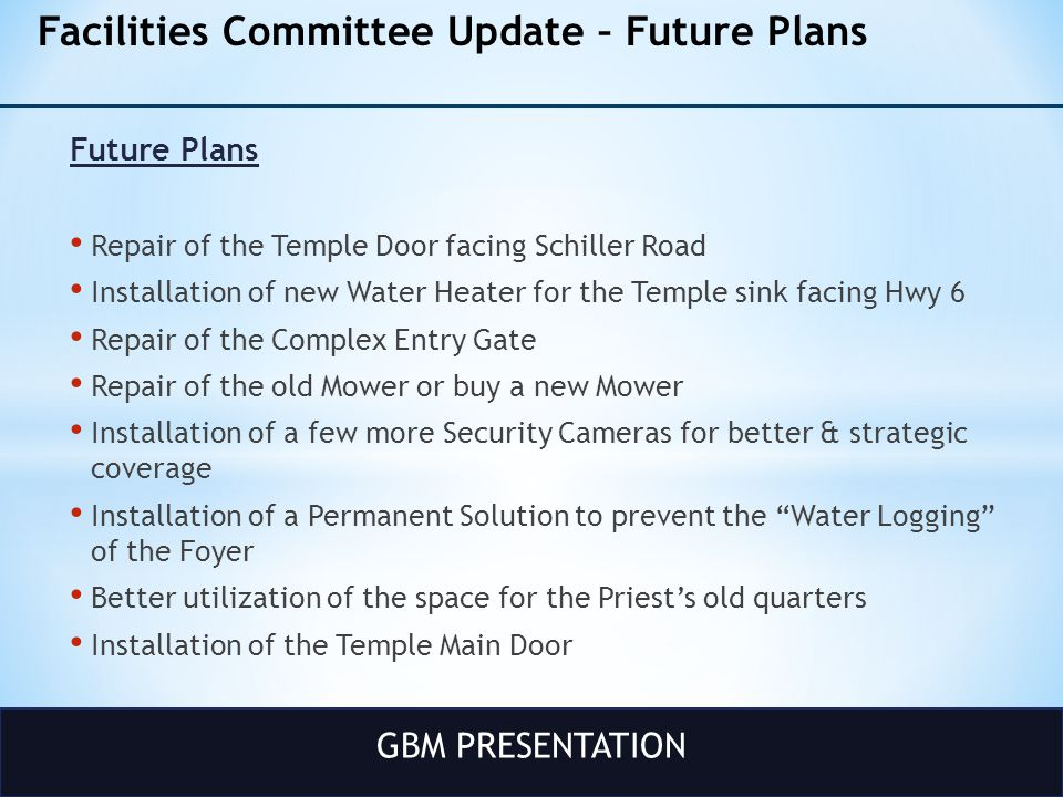 GBM PRESENTATION Facilities Committee Update – Future Plans Future Plans Repair of the Temple Door facing Schiller Road Installation of new Water Heat
