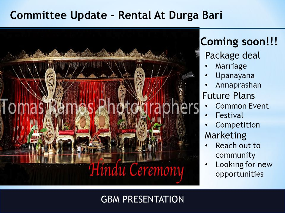 GBM PRESENTATION Committee Update – Rental At Durga Bari Coming soon!!! Package deal Marriage Upanayana Annaprashan Future Plans Common Event Festival