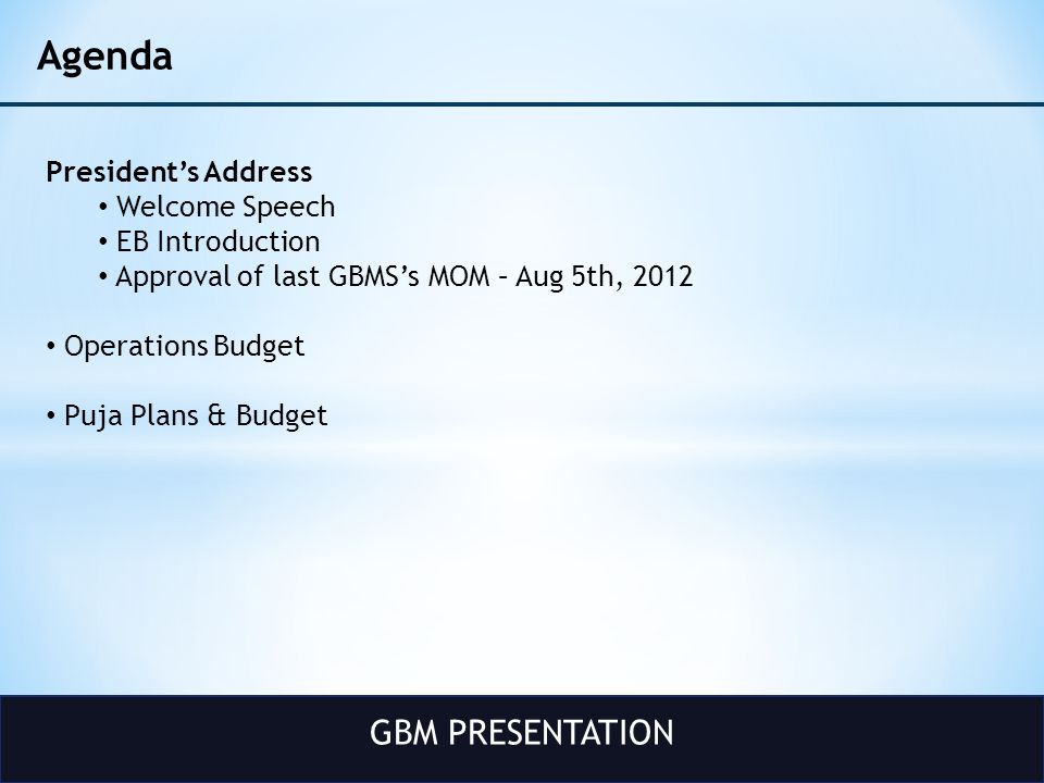 GBM PRESENTATION Agenda President's Address Welcome Speech EB Introduction Approval of last GBMS's MOM – Aug 5th, 2012 Operations Budget Puja Plans & Budget