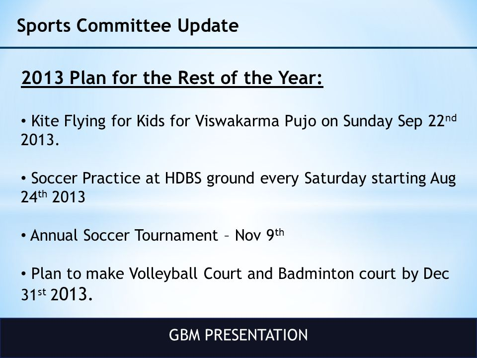 GBM PRESENTATION Sports Committee Update 2013 Plan for the Rest of the Year: Kite Flying for Kids for Viswakarma Pujo on Sunday Sep 22 nd 2013.