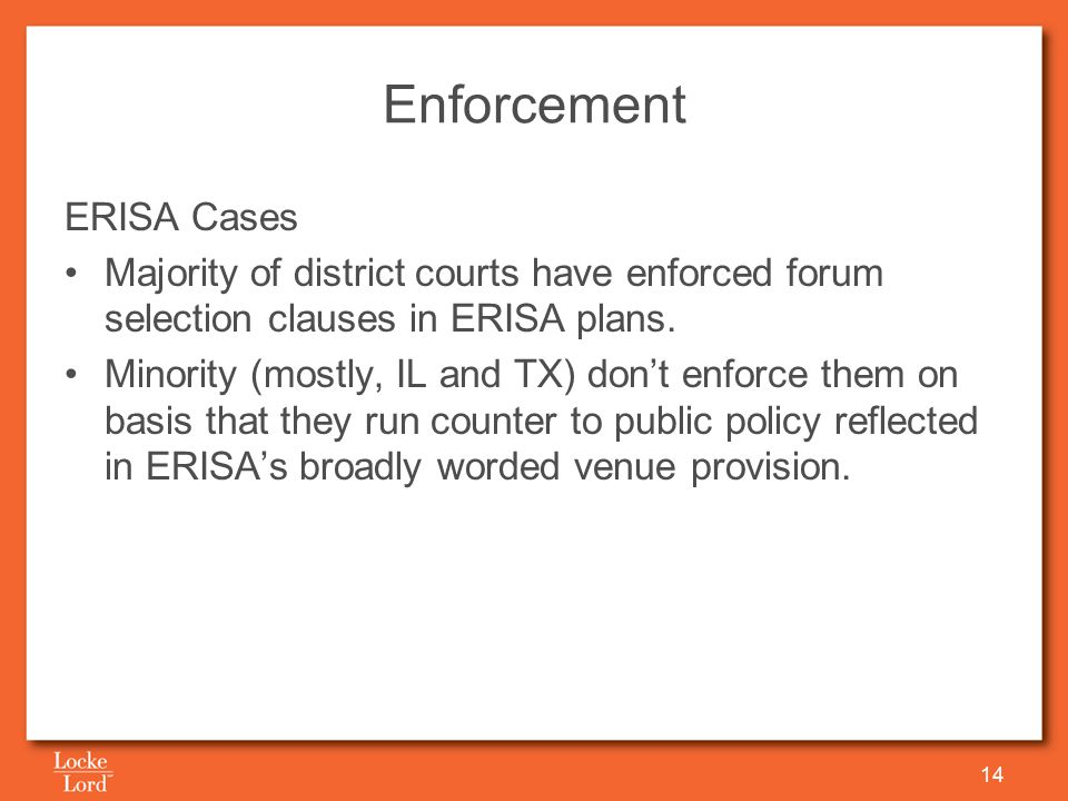 Enforcement ERISA Cases Majority of district courts have enforced forum selection clauses in ERISA plans.