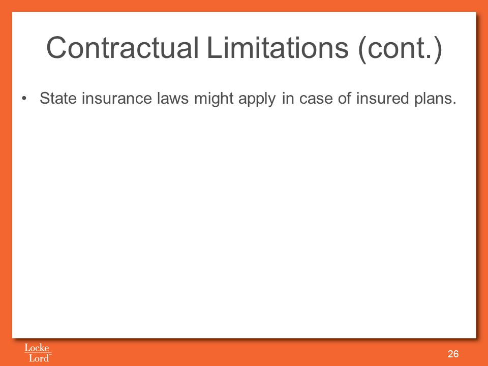 Contractual Limitations (cont.) State insurance laws might apply in case of insured plans. 26