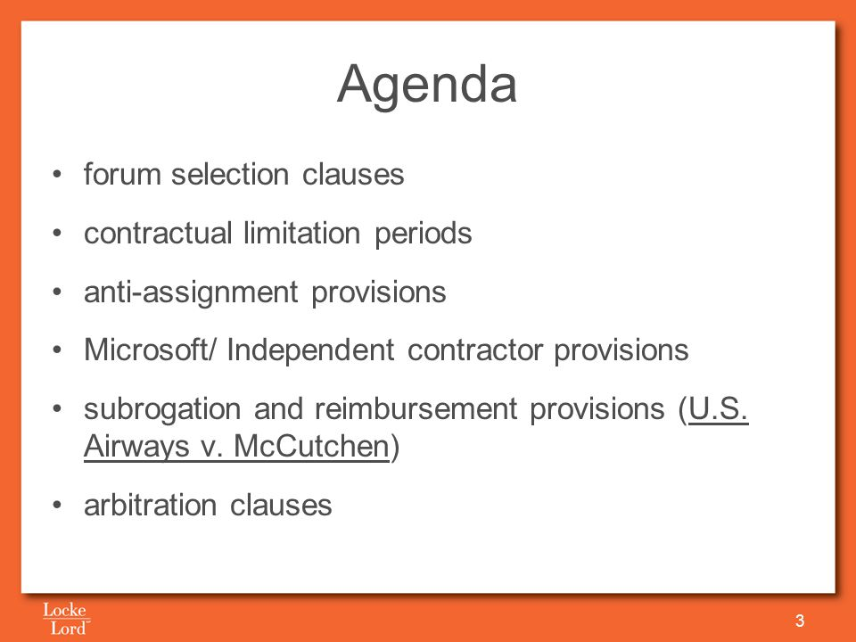 Agenda forum selection clauses contractual limitation periods anti-assignment provisions Microsoft/ Independent contractor provisions subrogation and reimbursement provisions (U.S.