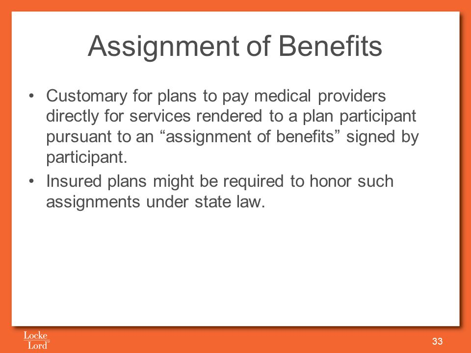 Assignment of Benefits Customary for plans to pay medical providers directly for services rendered to a plan participant pursuant to an assignment of benefits signed by participant.