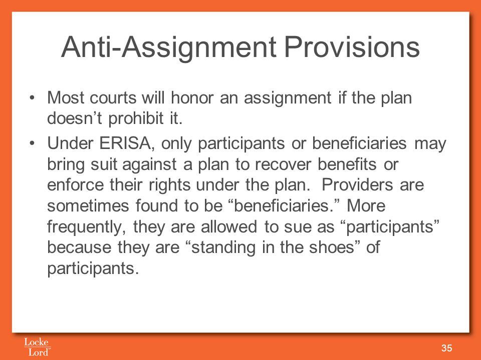 Anti-Assignment Provisions Most courts will honor an assignment if the plan doesn't prohibit it.