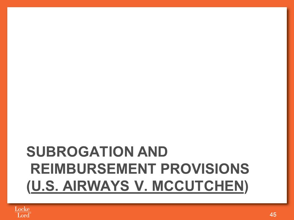 SUBROGATION AND REIMBURSEMENT PROVISIONS (U.S. AIRWAYS V. MCCUTCHEN) 45
