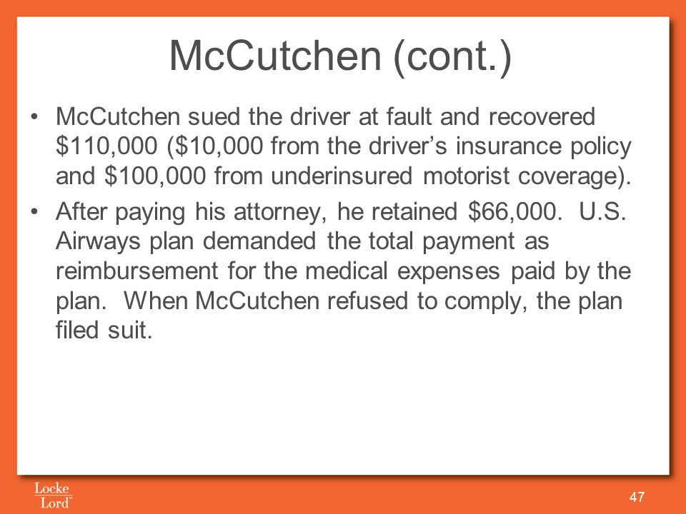 McCutchen (cont.) McCutchen sued the driver at fault and recovered $110,000 ($10,000 from the driver's insurance policy and $100,000 from underinsured motorist coverage).