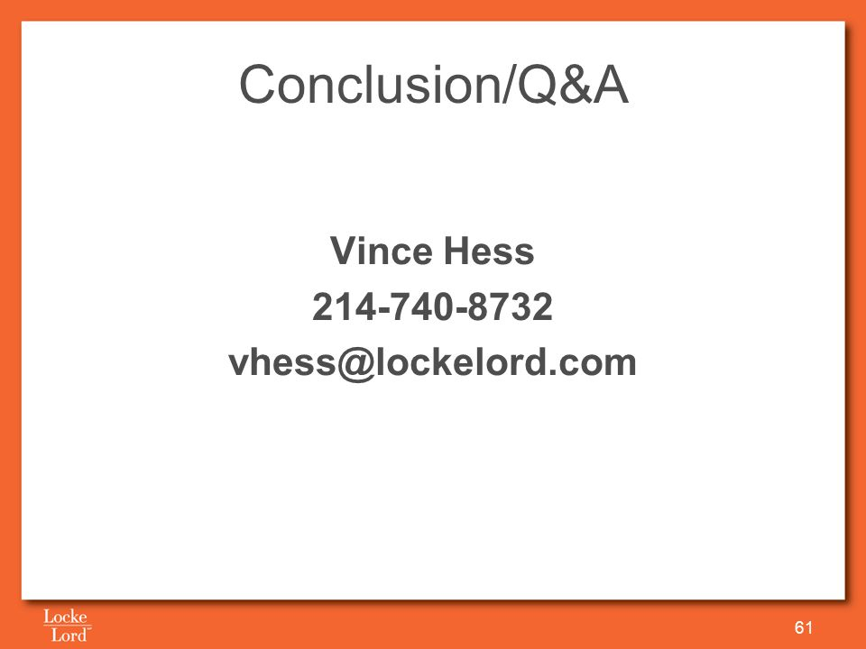 Conclusion/Q&A Vince Hess 214-740-8732 vhess@lockelord.com 61