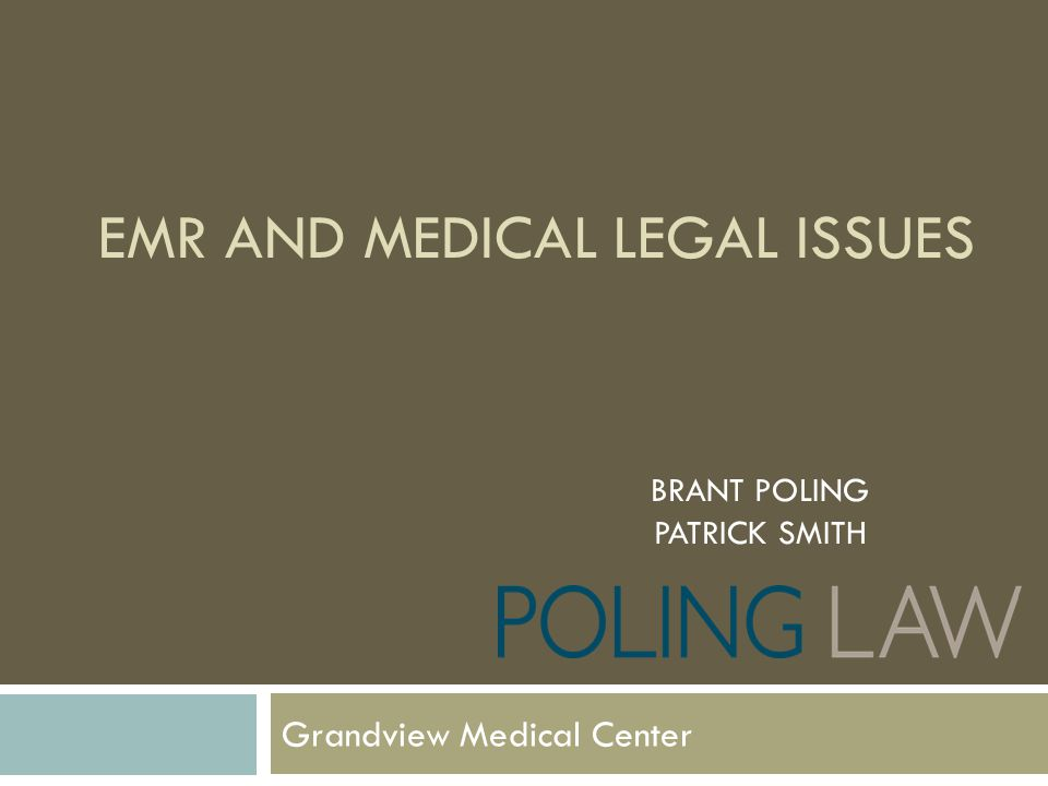 EMR AND MEDICAL LEGAL ISSUES Grandview Medical Center BRANT POLING PATRICK SMITH