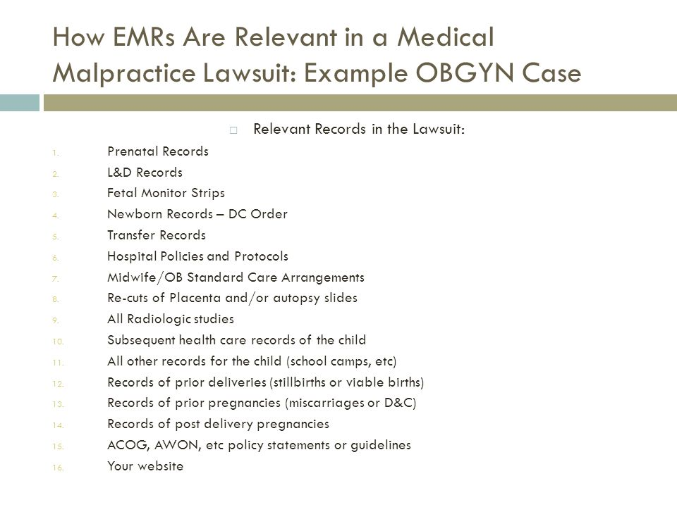 How EMRs Are Relevant in a Medical Malpractice Lawsuit: Example OBGYN Case  Relevant Records in the Lawsuit: 1.