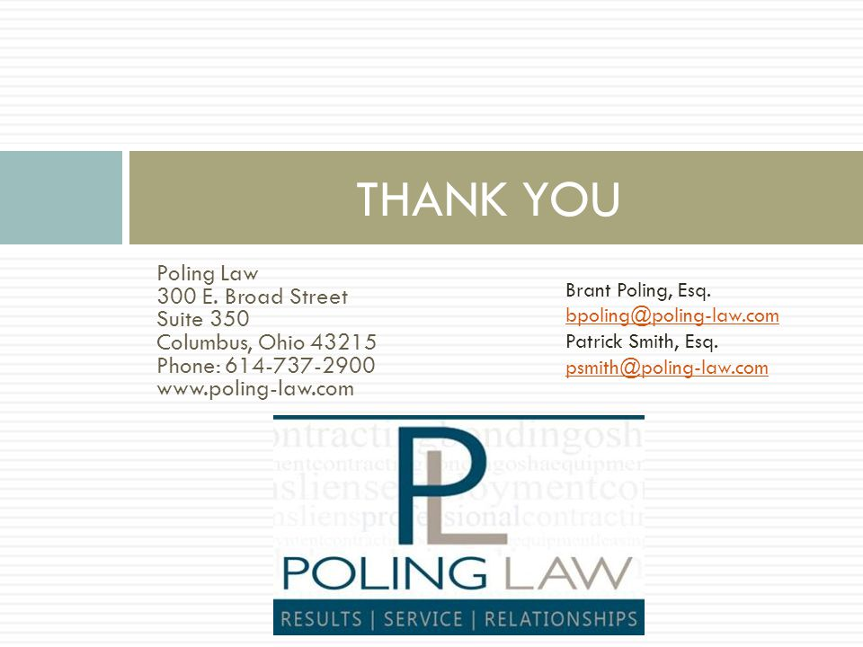 Poling Law 300 E. Broad Street Suite 350 Columbus, Ohio 43215 Phone: 614-737-2900 www.poling-law.com THANK YOU Brant Poling, Esq. bpoling@poling-law.c