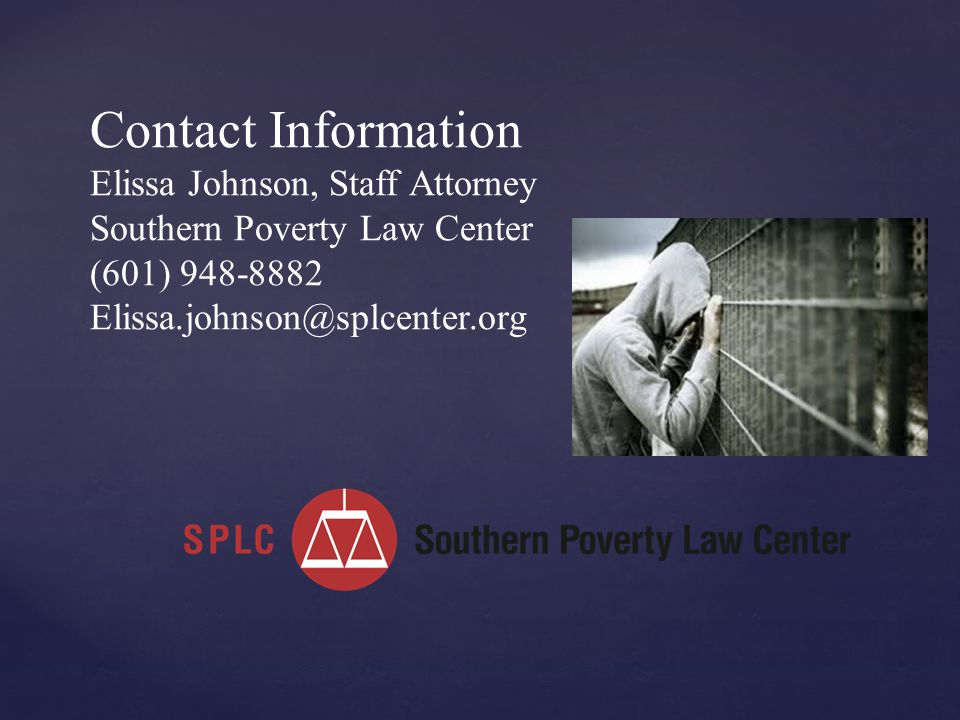 Contact Information Elissa Johnson, Staff Attorney Southern Poverty Law Center (601) 948-8882 Elissa.johnson@splcenter.org